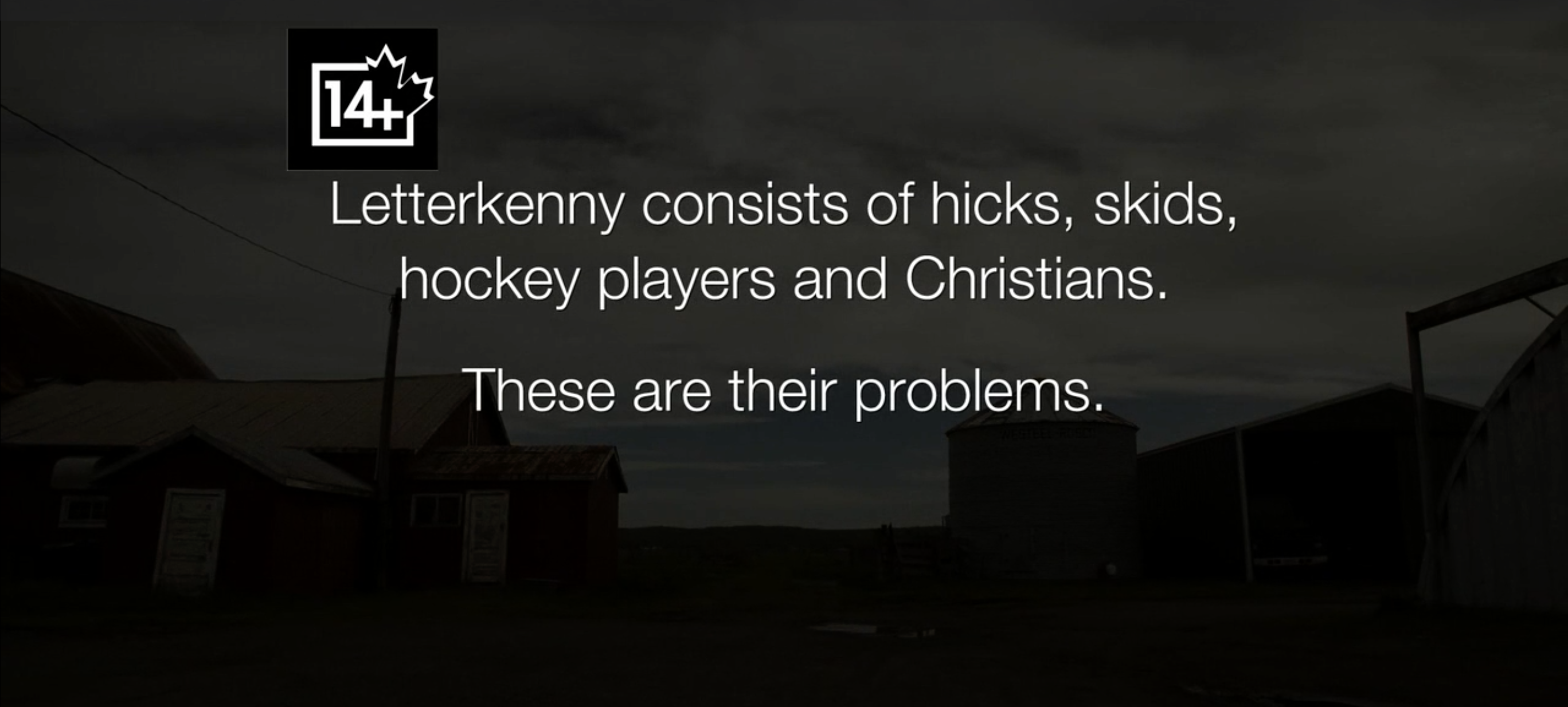 Letterkenny consists of hicks, skids, hockey players and Christians. These are their problems.
